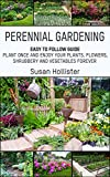 easy garden ideas and designs Perennial Gardening: Easy To Follow Guide: Plant Once And Enjoy Your Plants, Flowers, Shrubbery and Vegetables Forever (Perennial Gardening Guide and Tips ... Herb and Shrubbery Perennial Plants Book 1)