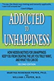 Addicted to Unhappiness (Second Edition): How Hidden Motives for Unhappiness Keep You From Creating the Life You Truly…
