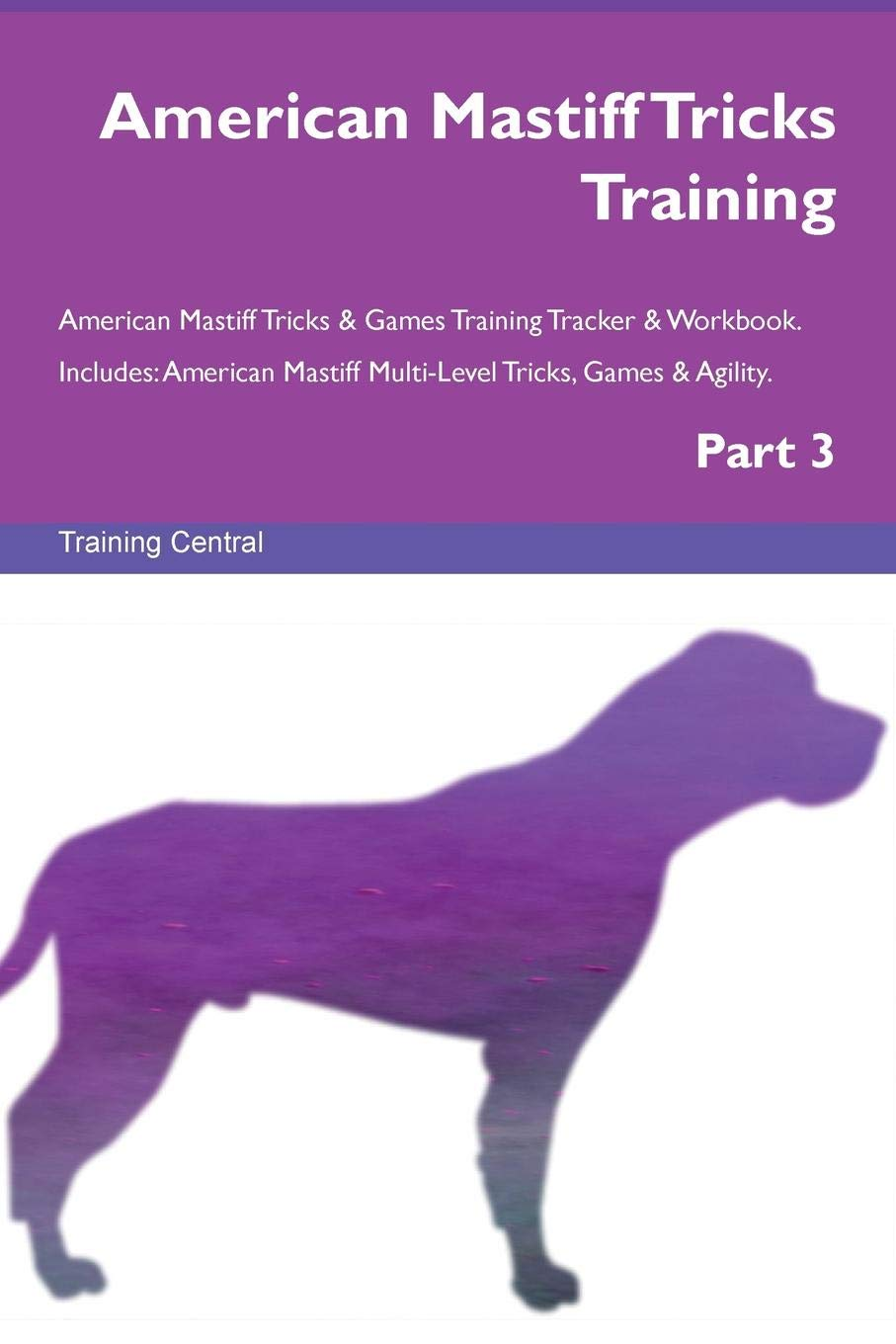 American Mastiff Tricks Training American Mastiff Tricks & Games Training Tracker & Workbook.  Includes: American Mastiff Multi-Level Tricks, Games & Agility. Part 3 pdf