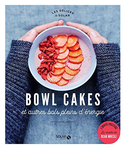 Bowl cakes et autres bols pleins d'énergie (Les Délices de Solar) (French Edition) (Solar Energy Dish)