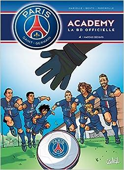 Paris Saint-Germain Academy T04 Matchs Décisifs