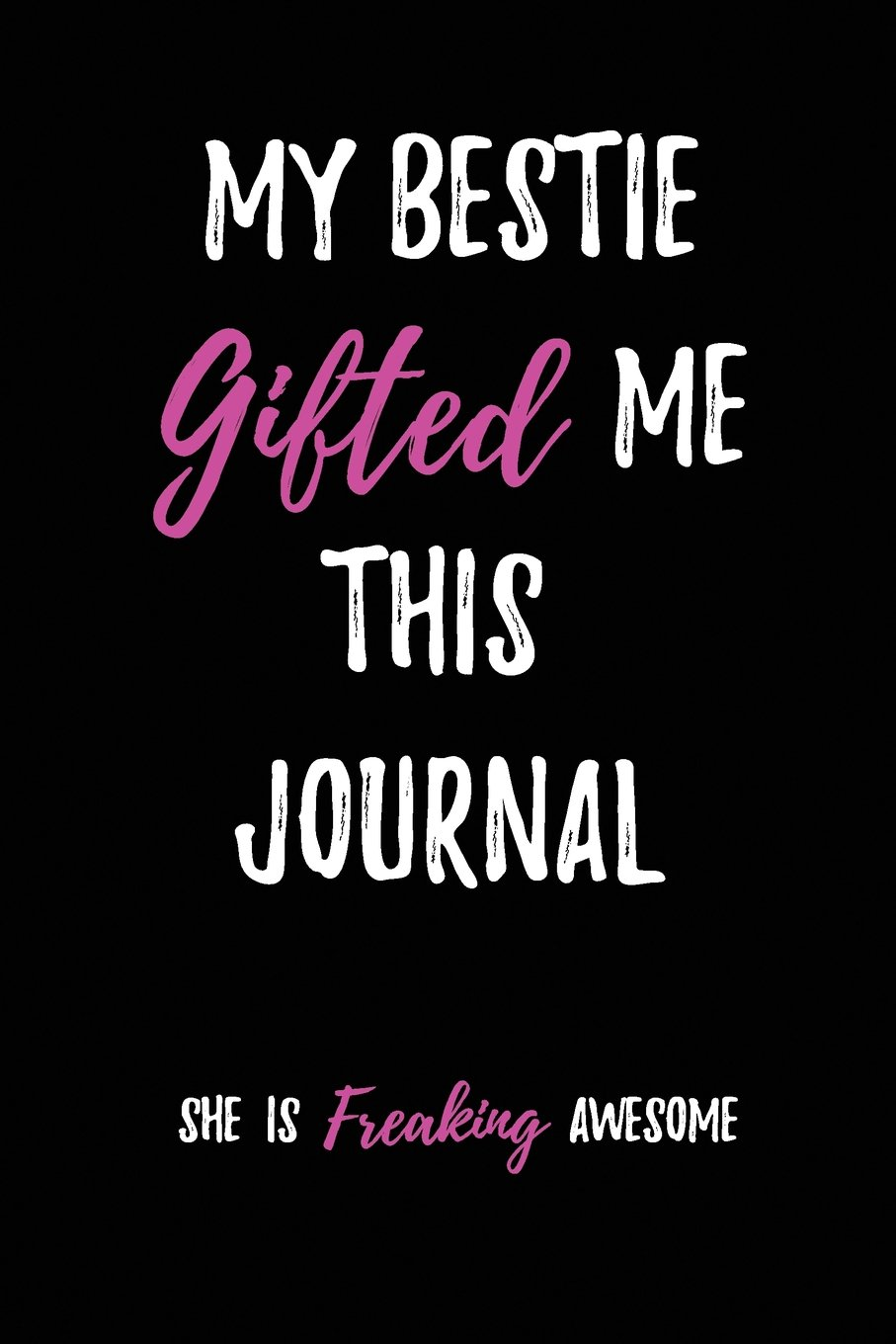 My Bestie Gifted me this Journal-She is freaking Awesome: Blank Lined Journal 6x9 - Perfect & Funny Gift for Best Friend PDF