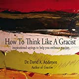 How To Think Like A Gracist: inspirational sayings to help you embrace gracism (9780692873571)