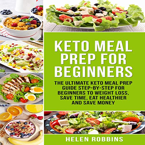 Keto Meal Prep for Beginners: The Ultimate Keto Meal Prep Guide Step-By-Step for Beginners to Weight Loss, Save Time, Eat Healthier and Save Money.: Ketogenic Diet Series, Book 2 by Helen Robbins