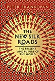 Image of The New Silk Roads: The Present and Future of the World