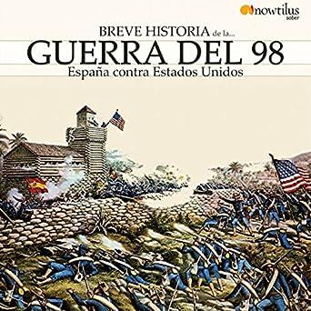 Breve historia de la Guerra del 98: España contra Estados Unidos