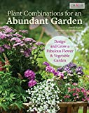 Plant Combinations for an Abundant Garden: Design and Grow a Fabulous Flower and Vegetable Garden (Creative Homeowner) Practical Advice, Step-by-Step Instructions, and a Comprehensive Plant Directory