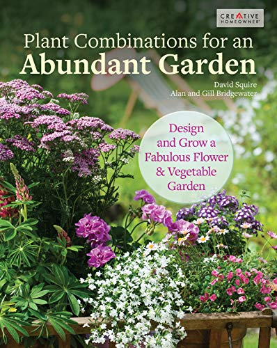 Plant Combinations for an Abundant Garden: Design and Grow a Fabulous Flower and Vegetable Garden (Creative Homeowner) Practical Advice, Step-by-Step Instructions, and a Comprehensive Plant - Designs Garden Landscape