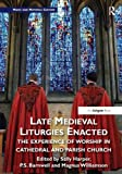 Late Medieval Liturgies Enacted: The Experience of Worship in Cathedral and Parish Church