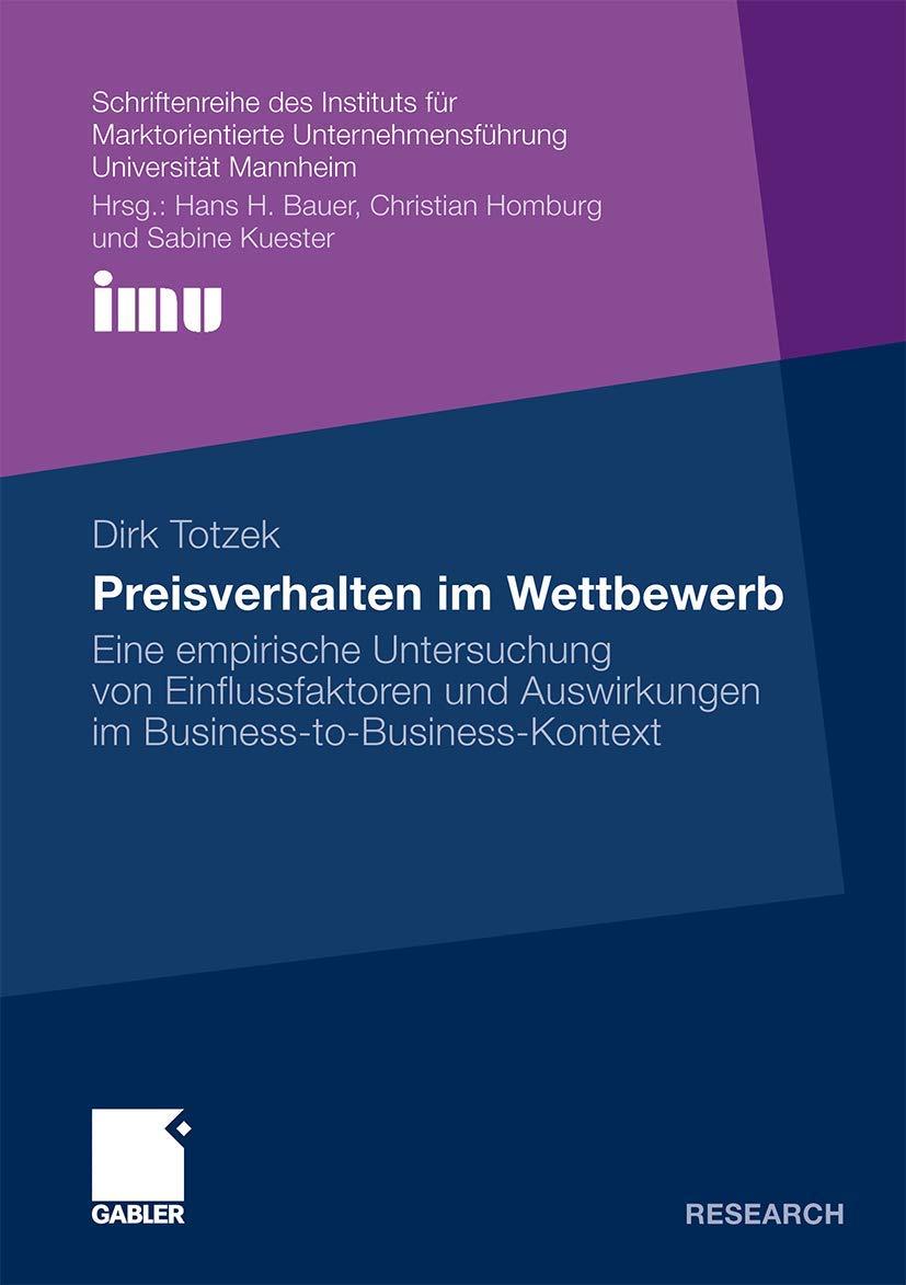 Preisverhalten im Wettbewerb: Eine empirische Untersuchung von Einflussfaktoren und Auswirkungen im Business-to-Business-Kontext (Schriftenreihe des . ... (IMU) Universität Mannheim)