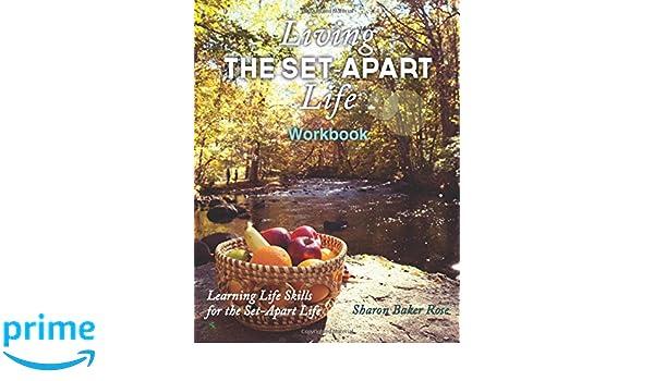 Living The Set Apart Life Workbook Learning Life Skills For The Set Apart Life Sharon Baker Rose 9781522905509 Amazon Com Books