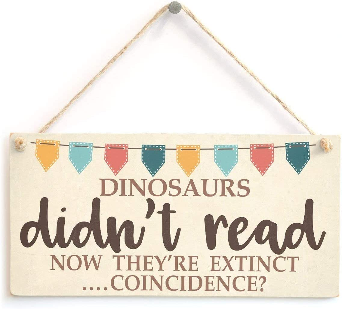 "MAIYUAN Dinosaurs Didn't Read Now They're Extinct Coincidence Funny Book Lover Wooden Signs Plaque Gifts 10"" X 5"