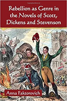 Book Rebellion as Genre in the Novels of Scott, Dickens and Stevenson by Anna Faktorovich (2013-02-27)