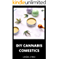 DIY CANNABIS COMESTICS : Diy Hemp Oil Healing with Soap and Lotion Recipes Cosmetics, Body Care, Makeup