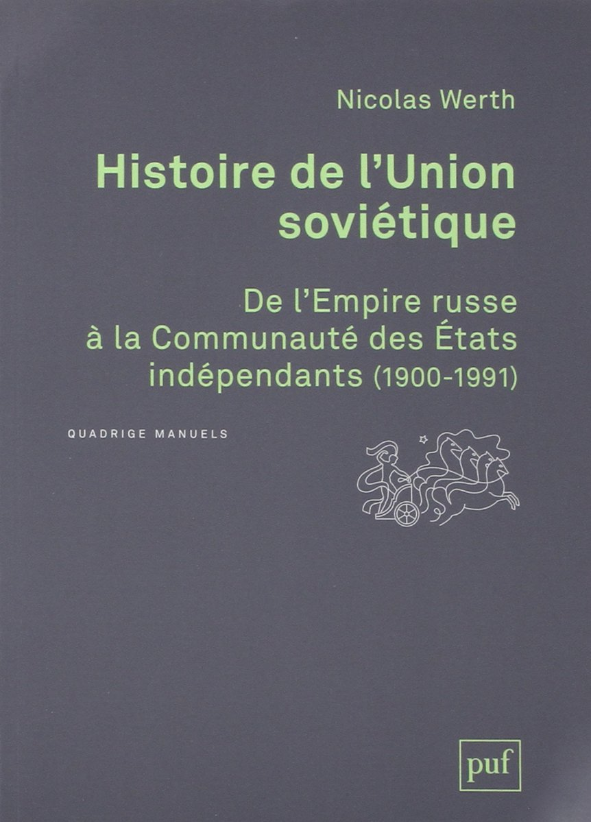 Histoire de l'Union Soviétique : De l'Empire russe à la Communauté des Etats indépendants Broché – 18 octobre 2012 Nicolas Werth 2130607861 Europe Histoire internationale