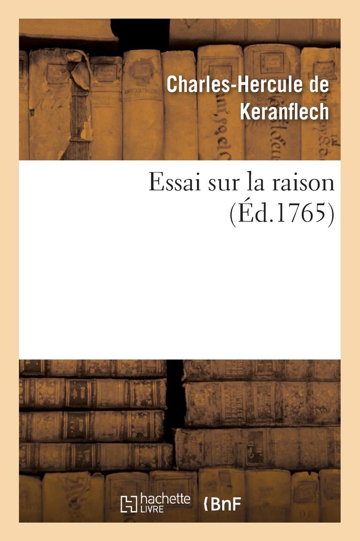 Essai Sur La Raison, Ou Nouvelle Maniere de Resoudre Une Des Plus Difficiles Et Des Plus Belles (Philosophie) PDF