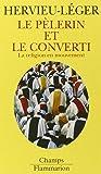 Le Pèlerin et le converti. La Religion en mouvement