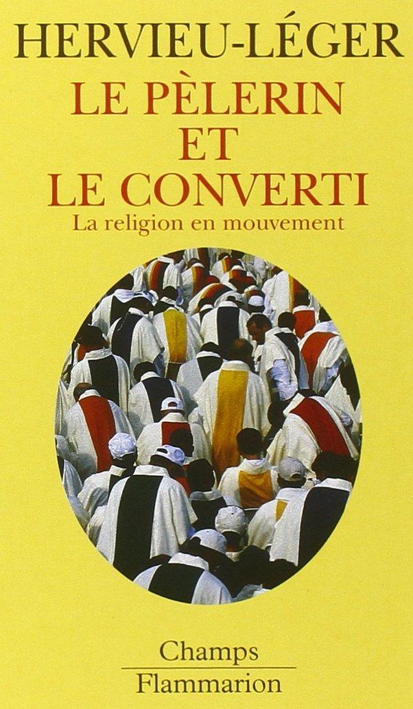 Le Pèlerin et le converti. La Religion en mouvement Poche – 1 mars 2001 Daniel Hervieu-Leger Editions Flammarion 2080800175 749782080800176