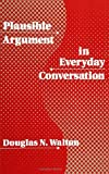 Plausible Argument in Everyday Conversation, Walton, Douglas N., 0791411583