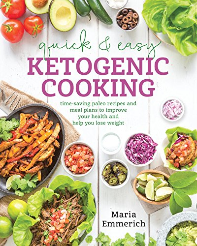 Quick amp Easy Ketogenic Cooking: Meal Plans and Time Saving Paleo Recipes to Inspire Health a