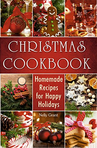 Christmas Cookbook: Homemade Recipes for Happy Holidays (Christmas Cookbook Delicious Family Holiday Recipes) (Cookbooks) by [Grant, Nelly]