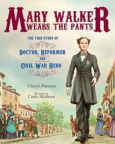 - Mary Walker Wears the Pants: The True Story of the Doctor, Reformer, and Civil War Hero