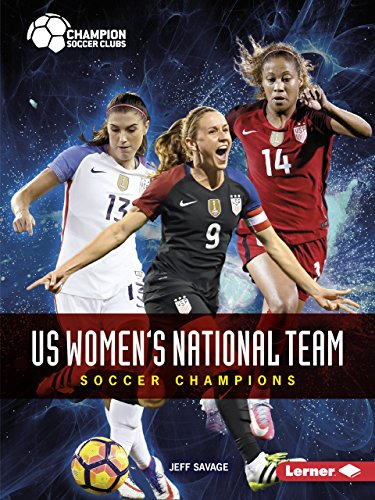 Us Women's National Team: Soccer Champions (Champion Soccer Clubs)