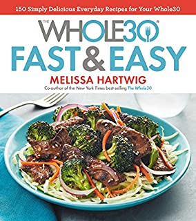 Book Cover: The Whole30 Fast & Easy Cookbook: 150 Simply Delicious Everyday Recipes for Your Whole30