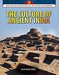 The Culture of Ancient India (Spotlight on the Rise and Fall of Ancient Civilizations)