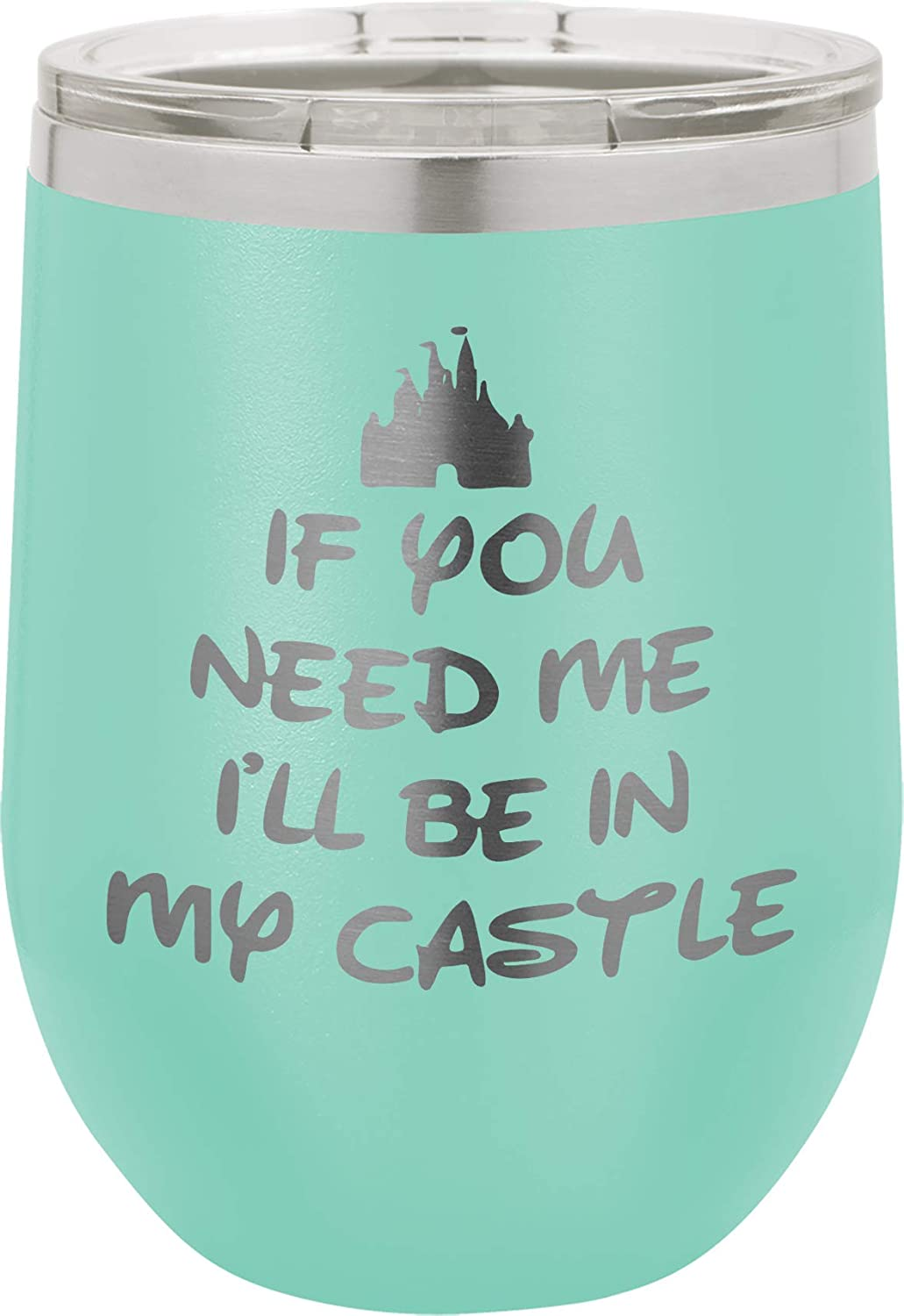 If You Need Me I'll Be - 12oz wine tumbler with lid - 100% Stainless Steel - Insulated Stemless Double Wall Vacuum Tumbler - Funny Sayings - Mom Nana Dad Wife BFF - Best Gift for Mens Woman Teens Teal
