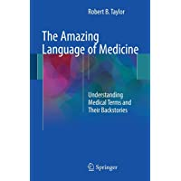The Amazing Language of Medicine: Understanding Medical Terms and Their Backstories