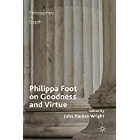 Philippa Foot on Goodness and Virtue (Philosophers in Depth)