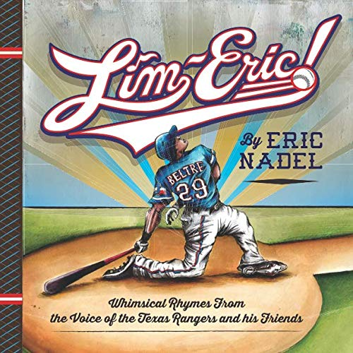 LIM-ERIC!: Whimsical Rhymes From the Voice of the Texas Rangers and his Friends by Eric Nadel