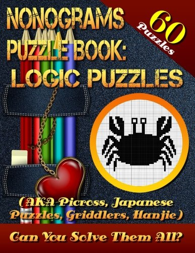 Nonograms Puzzle Book: Logic Puzzles (AKA Picross, Japanese Puzzles, Griddlers, Hanjie). 60 Puzzles.: Pic-a-Pix Logic Puzzles For Experienced Users Only! Few Easy Puzzles. Can You solve Them All?