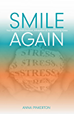 Smile Again: Your Recovery from Burnout, Breakdown and Overwhelming Stress