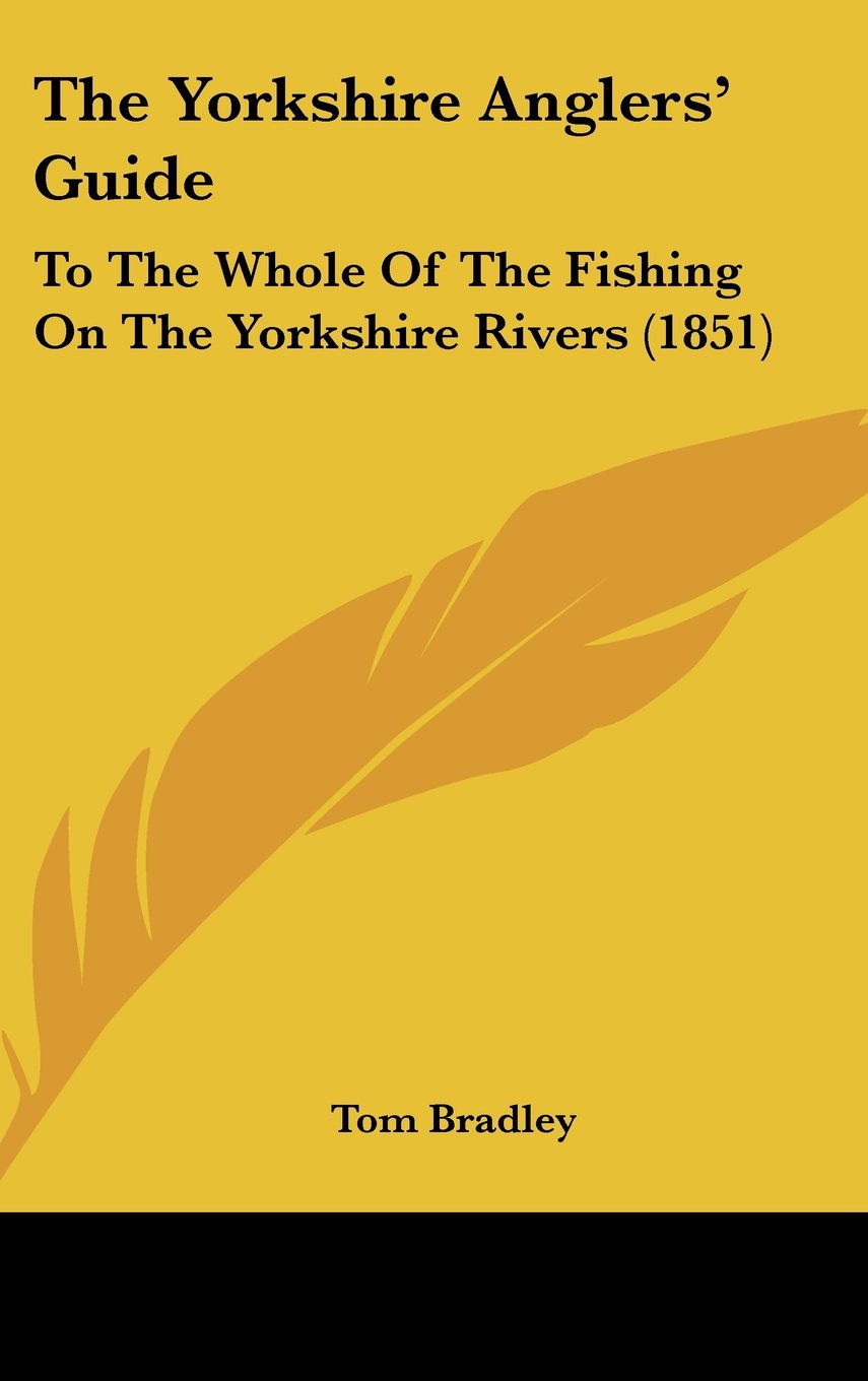 Download The Yorkshire Anglers' Guide: To The Whole Of The Fishing On The Yorkshire Rivers (1851) pdf epub