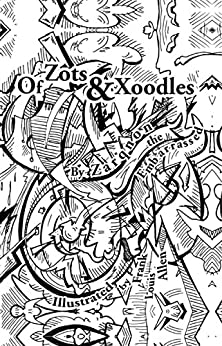 Of Zots and Xoodles: Theodil Creates a Universe by [Zarqnon The Embarrassed ]