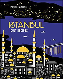 636f7e1847e980 Istanbul Cult Recipes  Pomme Larmoyer  9781743368572  Amazon.com  Books