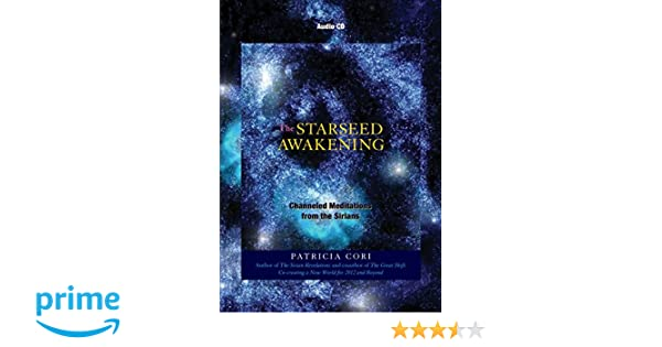 The Starseed Awakening: Channeled Meditations from the Sirians