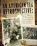 An American Elk Retrospective, Boone and Crockett Club Staff, 0940864703