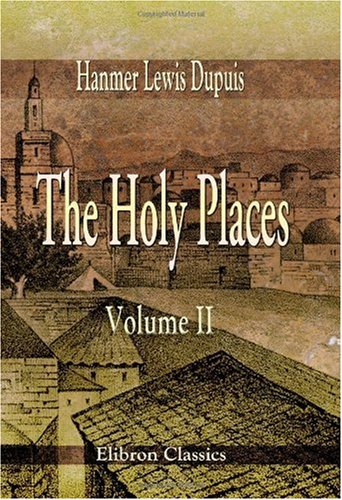 Download The Holy Places: A Narrative of Two Years' Residence in Jerusalem and Palestine. With Notes on the Dispersed Canaanite Tribes, by Joseph Dupuis. Volume 2 ebook