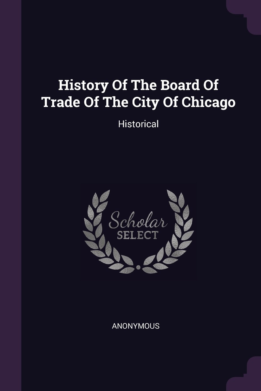 History of the Board of Trade of the City of Chicago: Historical ebook