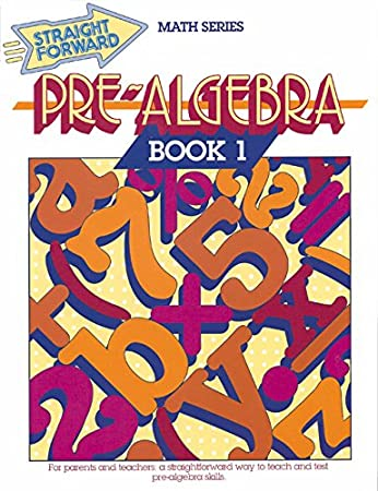 Pre-Algebra, Book 1 (GP28) (Advanced Straight Forward Math Series)