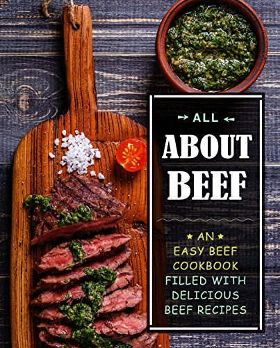All About Beef: An Easy Beef Cookbook Filled With Delicious Beef Recipes by [Press, BookSumo]
