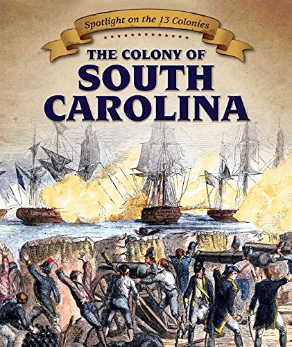 The Colony of South Carolina (Spotlight on the 13 Colonies: Birth of a Nation) PDF