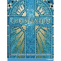 Christentum: 2000 Jahre Kulturgeschichte