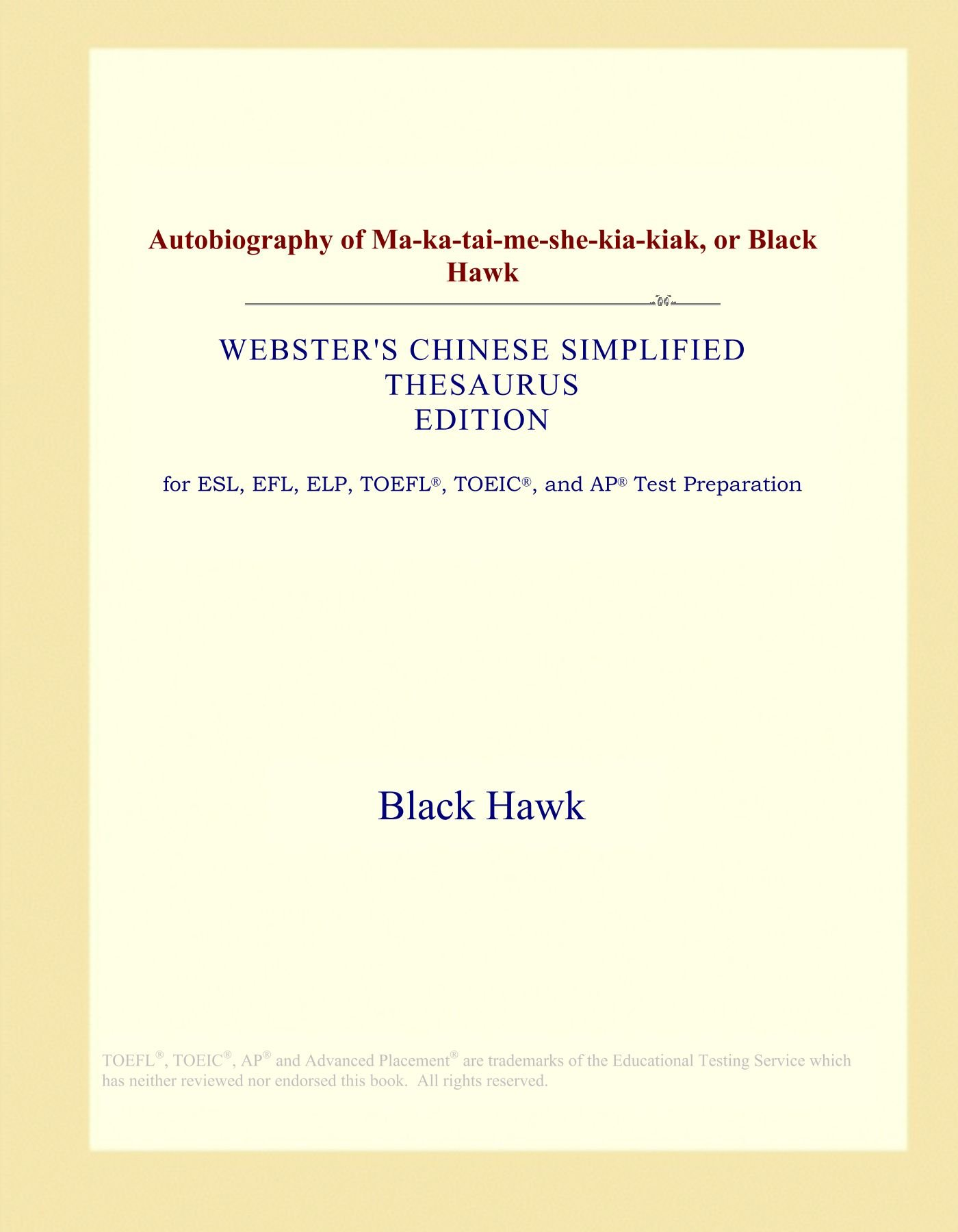 Autobiography of Ma-ka-tai-me-she-kia-kiak, or Black Hawk (Webster's Chinese Simplified Thesaurus Edition) ebook