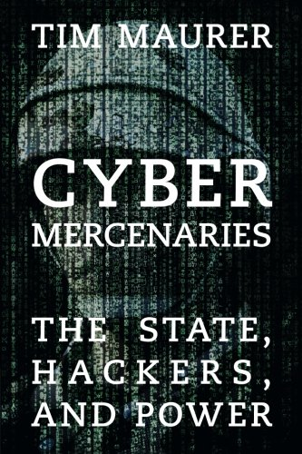 Cyber Mercenaries  The State  Hackers  And Power