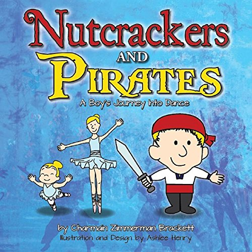 - Nutcrackers and Pirates: A Boy's Journey Into Dance