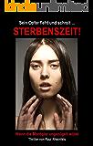 Sein Opfer fleht und schreit ... Sterbenszeit!: Wenn die Mordgier ungezügelt wütet (German Edition)